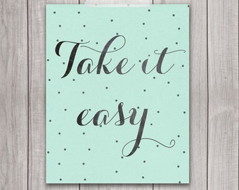 8x10 Inspirational Print, Take It Easy, Mint Green, Home Decor, Printable Quote, Wall Art Quote, Dorm Decor, Printable Art