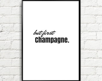 Champagne Poster, Typography Art Print, Printable Artwork, but first Champagne, ,  Modern Wall Art, Quote Print, INSTANT DOWNLOAD