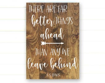 There Are Far Better Things Ahead Than Any We Leave Behind - CS Lewis Quote - C.S. Lewis Sign - Far Better Things - Wood Pallet Signs - Sign