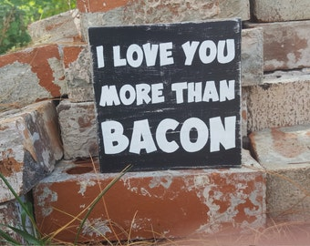 I Love You More Than Bacon; Black Wood Sign; Stand up sign; Humorous Bacon Sign