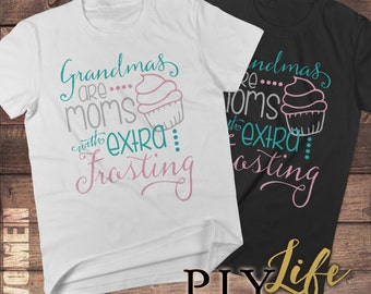 Grandmas are Moms with Extra Frosting Shirt Men T-shirt Women T-Shirt Unisex Tee Printed on Demand DTG Item No.