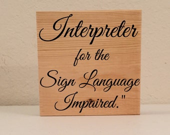 Interpreter for the Sign Language Impaired Sign/Shelf Sitter, ASL Sign, Sign Language Decor, ASL Wall Art/Shelf Art, Deaf Culture Sign