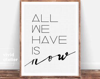 All We Have Is Now Print, Inspirational Quote, Typography Print, Motivational Poster, Office Decor, Words Print, Wall Decor, Positive Quote