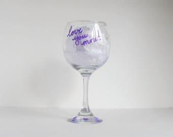 Love You More Wine Glass, Lavender Wine Glass, Painted Wine Glass, Wine Glass for Her, Wine Lover Gift, Wine Decor, Unique Wine Glass