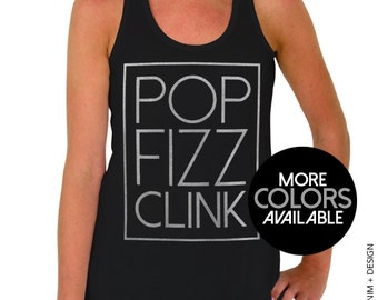 Pop Fizz Clink - Flowy Racerback Tank Top - New Years Birthday - Cheers Tank - More Colors Available