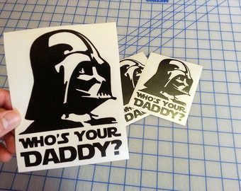 Darth Vader Who's Your Daddy Decal.. Vader Who's Your Daddy Decal.. Who's Your Daddy Decal.. Star Wars Who's Your Daddy Decal..