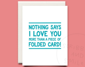 Nothing says I love you more than a piece of folded card - greeting card - happy birthday - funny cards - funny birthday card