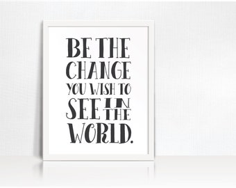 Be the Change - Gandhi Quote Art Print // Digital Printable // Typography Calligraphy // Black & White // Instant Download // Digital File