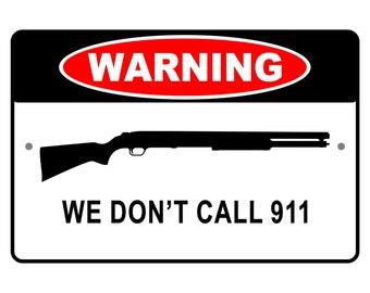 "Warning We Don't Call 911 Shot Gun Funny Metal Sign  Aluminum Novelty 8"" x 12"" Sign"