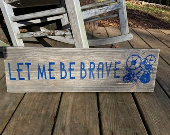 "Doctor Who Inspired Barnwood sign; ""Let Me Be Brave"""