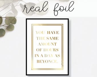 You Have the Same Amount of Hours In A Day As Beyonce Print // Real Gold Foil // Minimal // Modern Office // Typography // Fashion