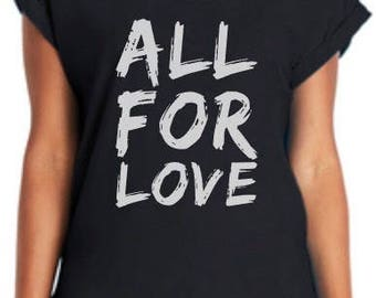Rolled Cuffed sleeve basic tshirts 'All for Love'