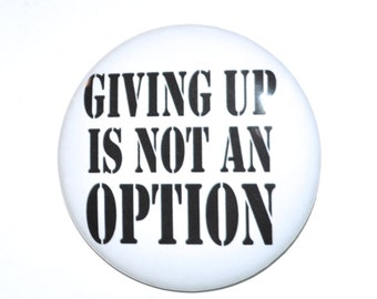 Giving Up Is Not An Option 2 1/4 inch pin-back button