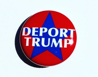 Deport Trump - 1 inch handmade pinback button