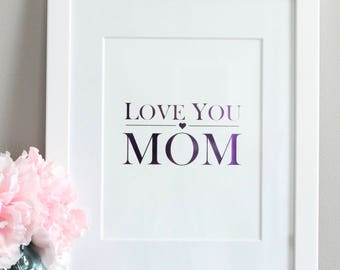 PRINT ONLY | Mother's Day Foil Print | Love  Mom | Custom Personalized Foil Print