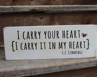 "E.E. Cummings - ""I carry your heart - I carry it in my heart."" - Blessing Block - Wood Sign - Home Decor"