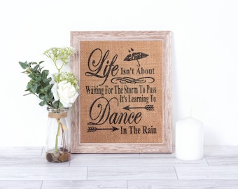 Life Isn't About Waiting For The Storm To Pass It's Learning To Dance In The Rain Burlap Print – Inspirational Quote - Inspirational Sign