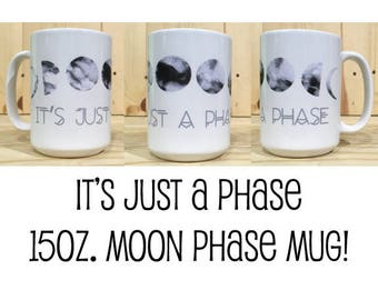 It's Just A Phase Mineral Moon Phases 15oz. Mug / Totality Solar Eclipse of the Sun 2017 / Waxing Moon / Waning Moon / Full Moon / Moon