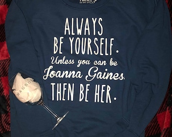 Always Be Yourself. Unless You Can be Joanna Gains Sweatshirt, Magnolia Logo Wine Glass,