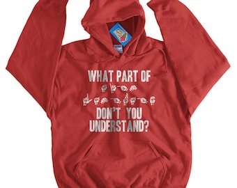 What Part Of Sign Language Don't You Understand? Hoodie Hooded Sweater ASL American Sign Language Deaf Hard of Hearing Gift Idea Teacher