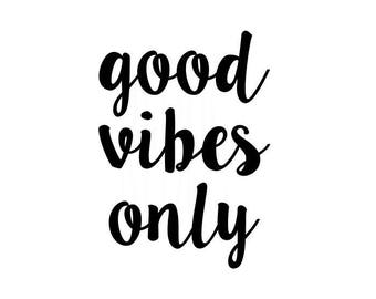 Good vibes only svg, Inspirational quote, cricut and cameo cutting file, send good vibes, love everyone, good svg, vibes svg, only svg, cute