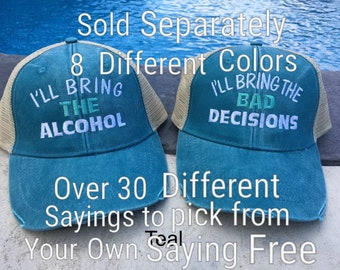 I'll bring alcohol, I'll bring the bad decisions,  bad decisions, custom hat, trucker hat, distressed hat, summer hat, party