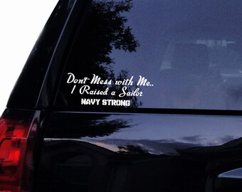 Dont Mess With Me, I Raised a Sailor Navy Military Decal - Navy Mom Vinyl Car Decal Laptop Decal Car Window Wall Sticker