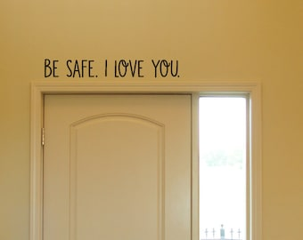 Be safe. I Love You. - Vinyl Decal - Wall Vinyl - Wall Decor - family Wall Decal - door wall vinyl - door way wall decal