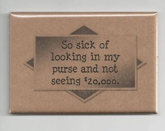397 - So sick of looking in my purse and not seeing 20,000 dollars