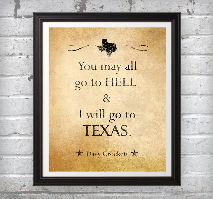 You May All Go To Hell I Will Go To Texas Davy Crockett Saying