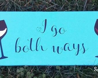 I go both ways,  funny wine painted wood sign