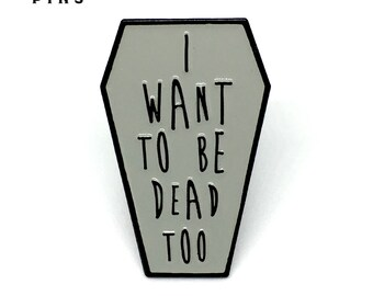 I Want To Be Dead Too Enamel Pin
