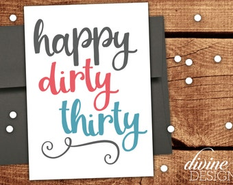 Happy Dirty Thirty! - Funny 30 Birthday Card for a Friend! - Funny Birthday - Dirty Thirty Card
