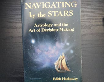 Navigating by the Stars - Astrology and the Art of Decision Making - Edith Hathaway