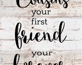 Cousins are your first friend forever friend - Wood Sign or Canvas Wall Hanging - Wedding, Anniversary Gift, Housewarming