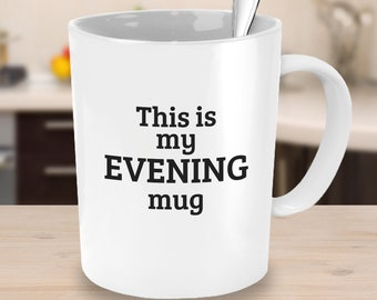 This is my Evening Mug - Novelty Coffee Mug - Coworker Gift Office Mugs for Friends Gifts Under 25 Father's Day Gift