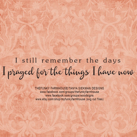 """SVG, & PNG - """"I Still Remember the Days I Prayed for the Things I Have Now"""""""