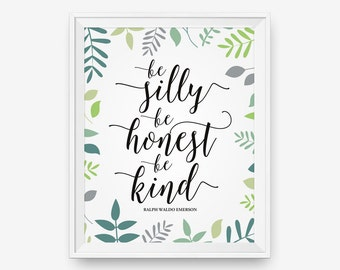 Be Silly Be Honest Be Kind, Motivational Print, Ralph Waldo Emerson quote, Kid wall decor- Digital Download