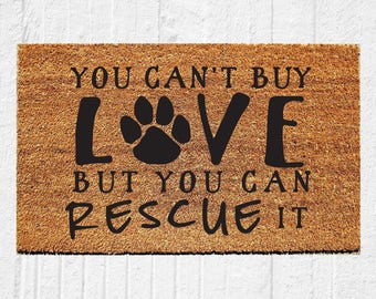 You Can't Buy Love But You Can Rescue It Doormat   Welcome Door Mat   Dog Gift    Dog Decor   Gift for Dog Lovers    Rescue Dog