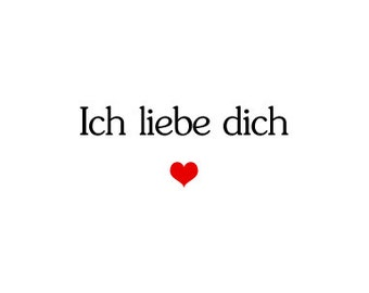 I love you in German - Card for him or her  - Ich liebe dich - Gift for a boyfriend, husband, girlfriend or wife or anyone you love.