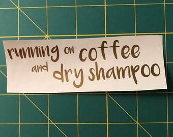 Running on Coffee and Dry Shampoo decal