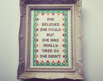 She believed she could but she was really tired so she didn't. Finished and framed cross stitch.