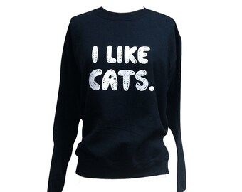 Cat Sweater - I LIKE CATS Print on Crewneck Sweatshirt - Unisex Sizes S, M, L, XL