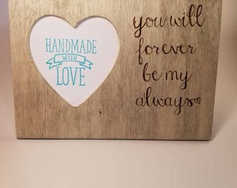 """Wood Burned Heart Picture Frame """"You Will Forever Be My Always"""""""