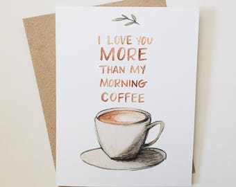 I love you more than my morning coffee - greeting card - valentines day - valentine - love - best friend - spouse - anniversary stationary