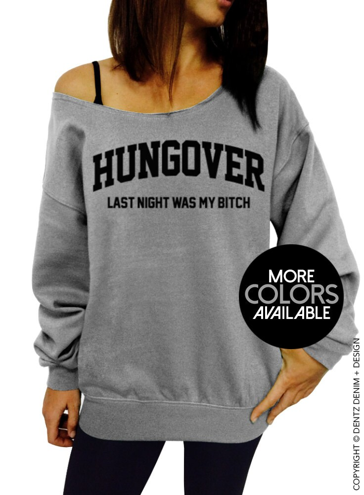 Hungover Shirt, Hungover, Last Night Was My B*tch, Women's Clothing,Off the Shoulder,Slouchy Sweatshirt,Junior and,Oversized sweater,options