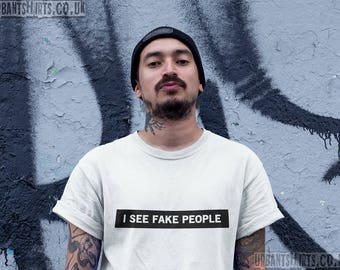 I SEE FAKE PEOPLE T-shirt / Premium Quality ! - Made in London / Fast Delivery to the Usa , Canada , Australia & Europe !