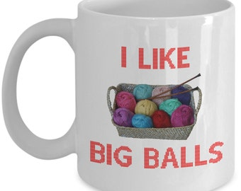 Funny Knitting Coffee Mug - I Like Big Balls - Gift for Knitters, Crocheters, and others who work with Yarn