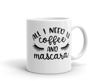 All I Need Is Coffee And Mascara Mug, Mom Mug, Coffee Mug, Coffee, Mom, Mascara