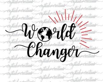 World Changer SVG, PNG file, Inspire, Cut File, Cricut, Silhouette, Globe, World